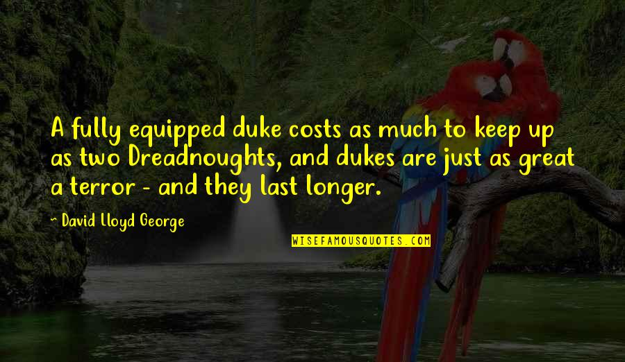 Being Unattached Quotes By David Lloyd George: A fully equipped duke costs as much to