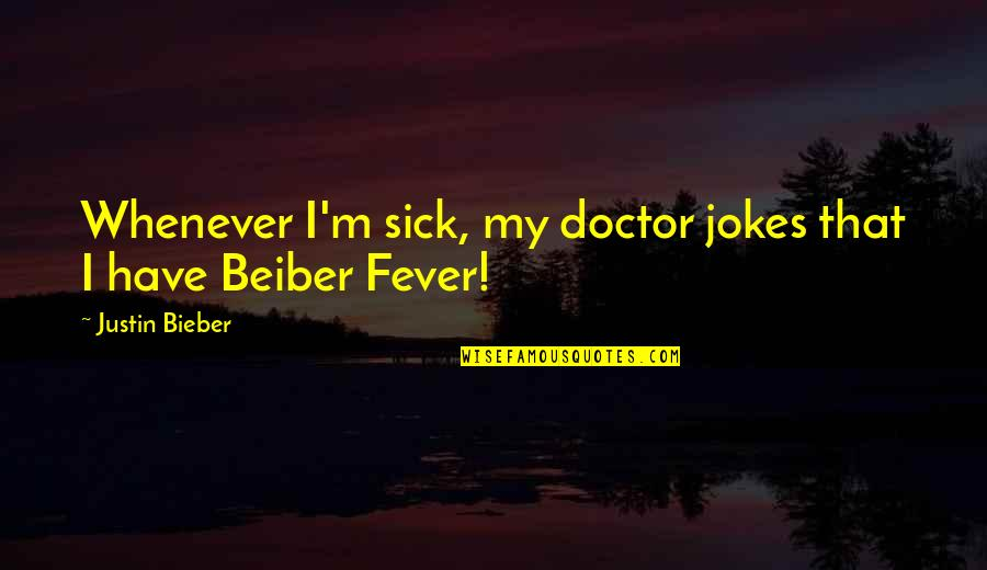 Being Unattached Quotes By Justin Bieber: Whenever I'm sick, my doctor jokes that I