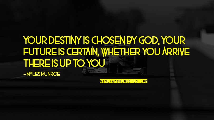 Being Unattached Quotes By Myles Munroe: Your Destiny is chosen by God, Your future