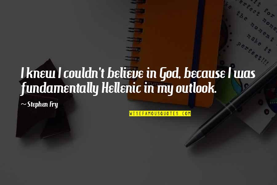 Being Unattached Quotes By Stephen Fry: I knew I couldn't believe in God, because