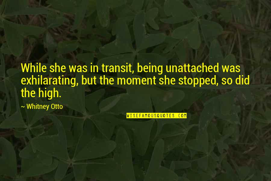 Being Unattached Quotes By Whitney Otto: While she was in transit, being unattached was