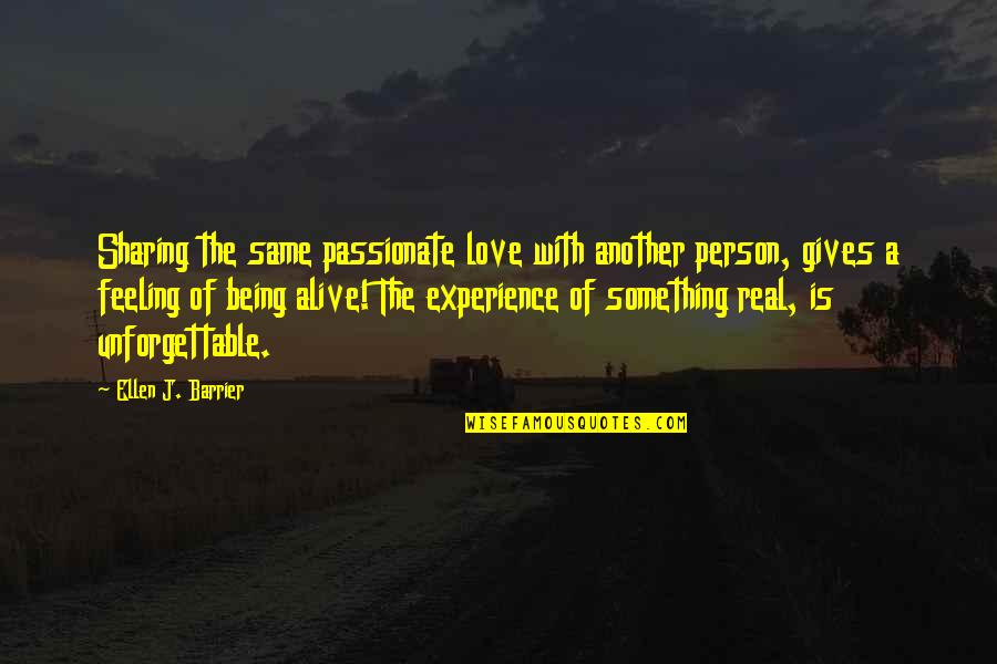 Being Unforgettable Quotes By Ellen J. Barrier: Sharing the same passionate love with another person,