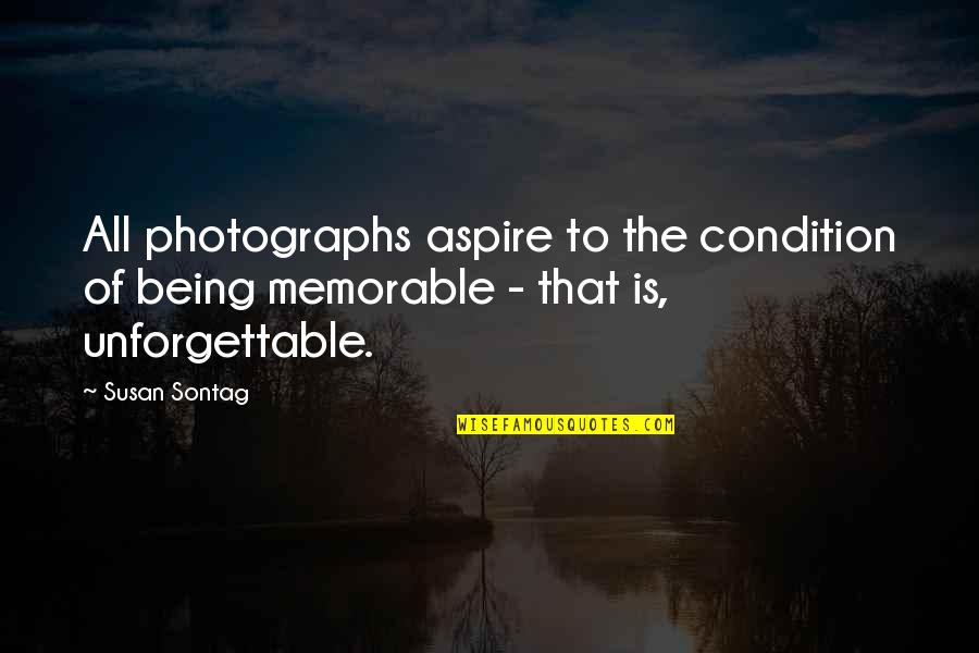 Being Unforgettable Quotes By Susan Sontag: All photographs aspire to the condition of being