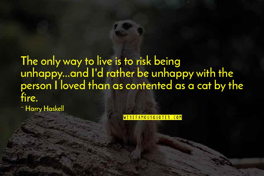 Being Unhappy In Love Quotes By Harry Haskell: The only way to live is to risk