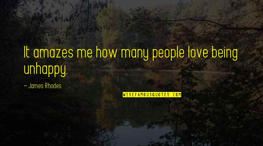 Being Unhappy In Love Quotes By James Rhodes: It amazes me how many people love being
