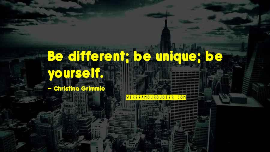 Being Unique And Yourself Quotes By Christina Grimmie: Be different; be unique; be yourself.