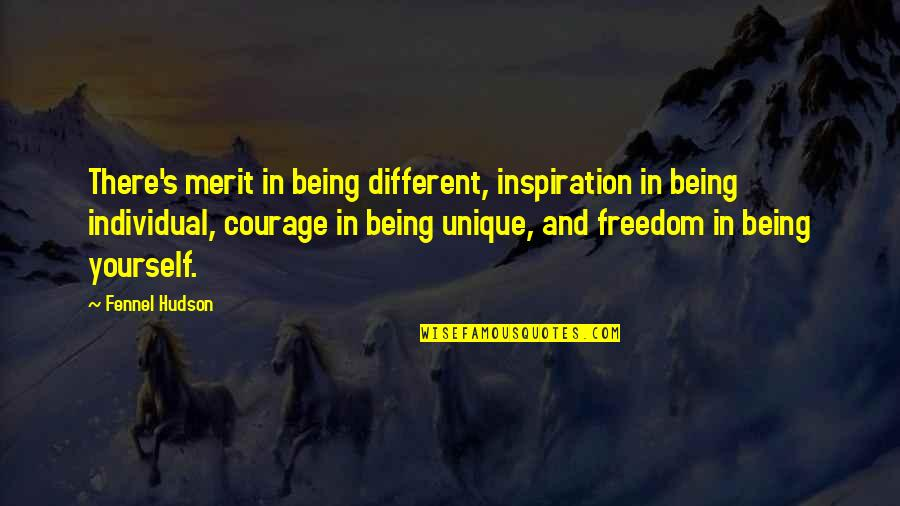 Being Unique And Yourself Quotes By Fennel Hudson: There's merit in being different, inspiration in being