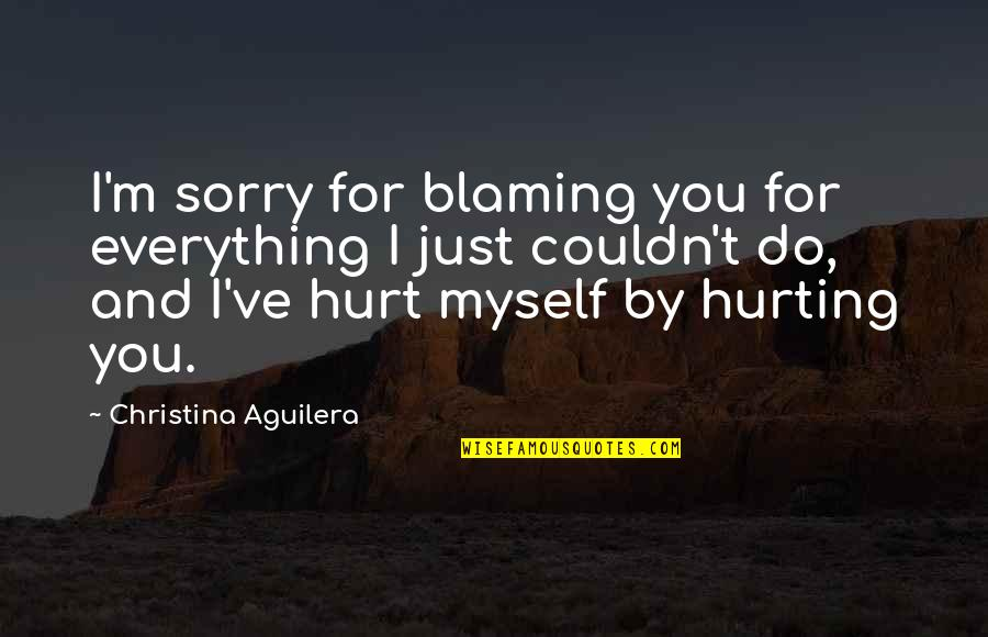 Being Unshakable Quotes By Christina Aguilera: I'm sorry for blaming you for everything I