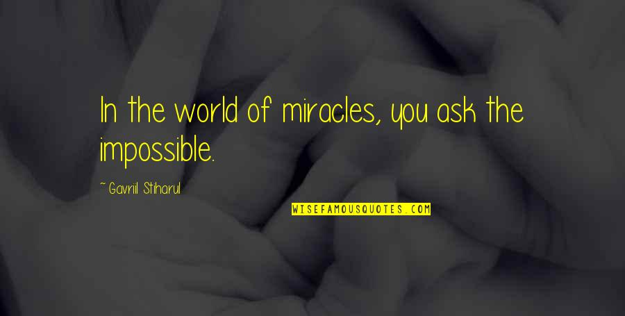 Being Unshakable Quotes By Gavriil Stiharul: In the world of miracles, you ask the