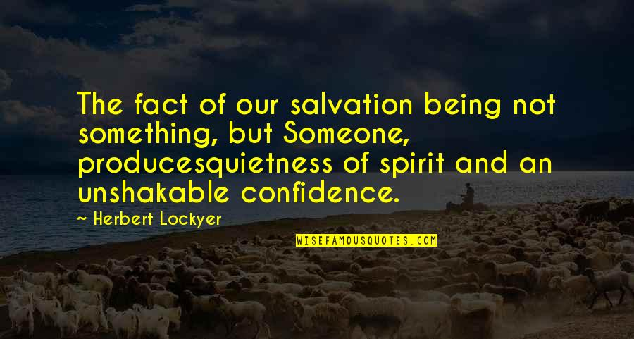 Being Unshakable Quotes By Herbert Lockyer: The fact of our salvation being not something,