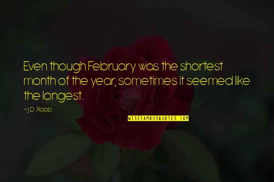 Being Unshakable Quotes By J.D. Robb: Even though February was the shortest month of