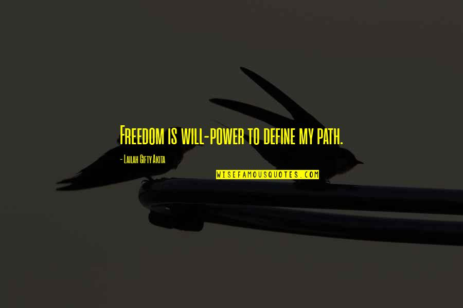 Being Unshakable Quotes By Lailah Gifty Akita: Freedom is will-power to define my path.