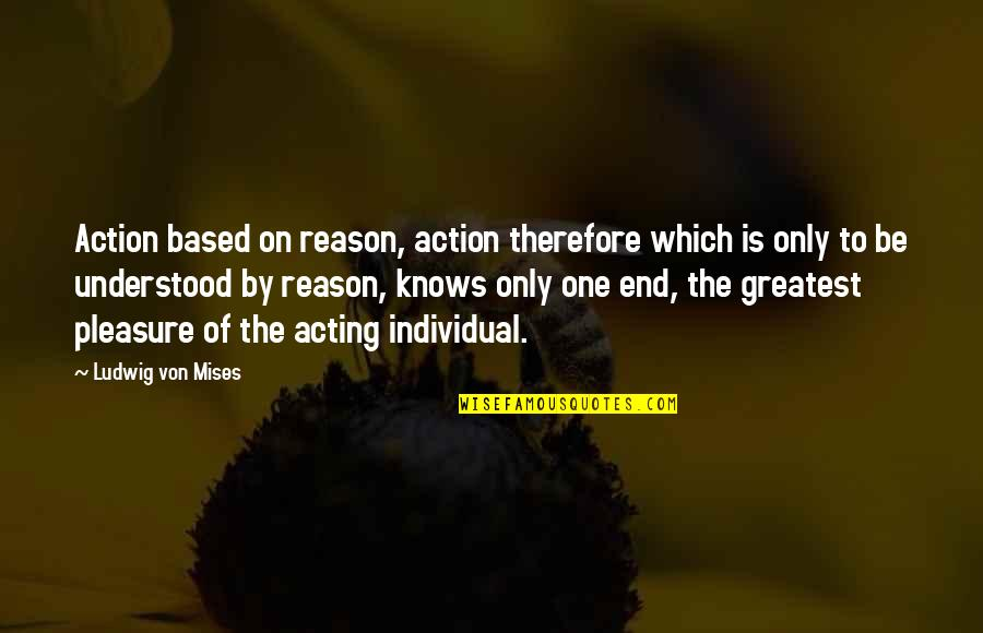 Being Unshakable Quotes By Ludwig Von Mises: Action based on reason, action therefore which is
