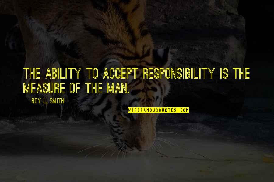 Being Unshakable Quotes By Roy L. Smith: The ability to accept responsibility is the measure