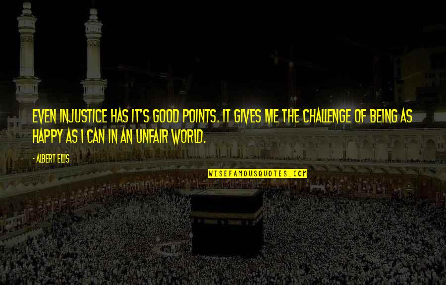 Being Very Happy Quotes By Albert Ellis: Even injustice has it's good points. It gives