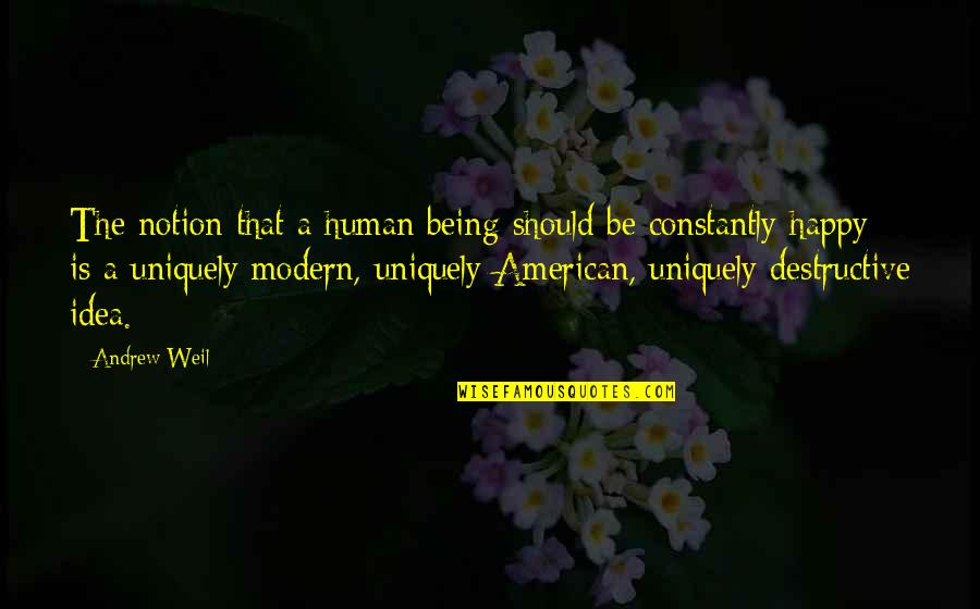 Being Very Happy Quotes By Andrew Weil: The notion that a human being should be