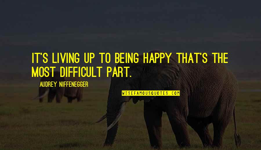 Being Very Happy Quotes By Audrey Niffenegger: It's living up to being happy that's the