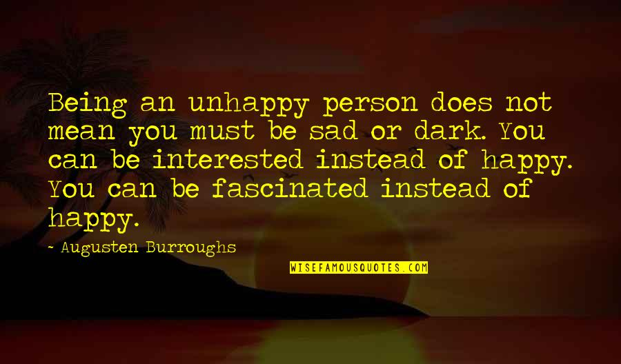 Being Very Happy Quotes By Augusten Burroughs: Being an unhappy person does not mean you