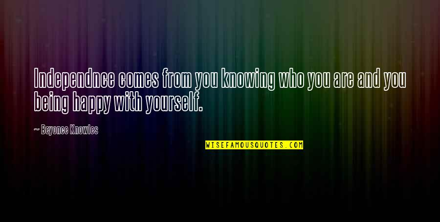 Being Very Happy Quotes By Beyonce Knowles: Independnce comes from you knowing who you are