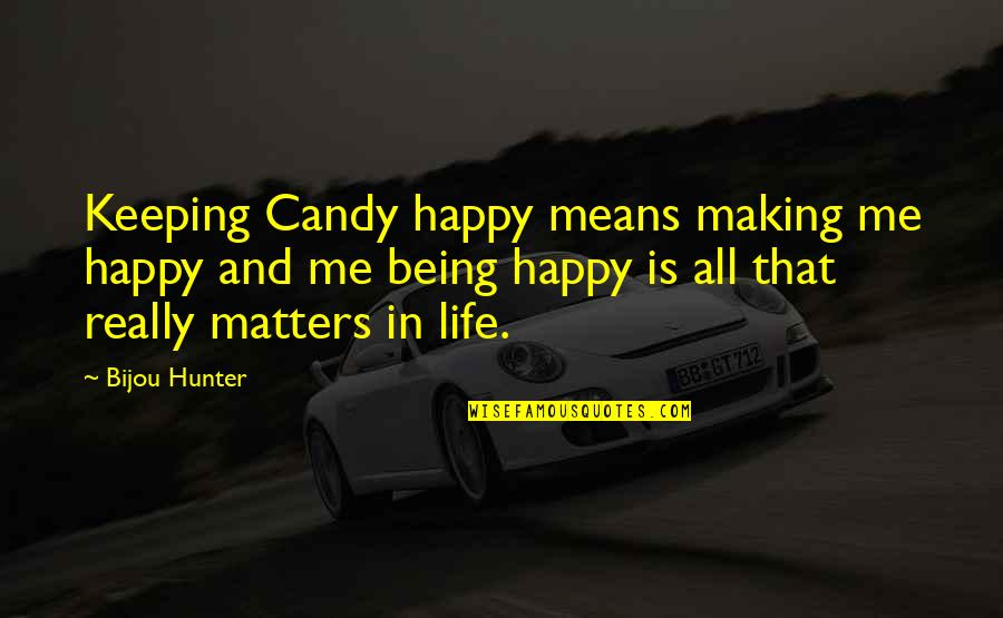 Being Very Happy Quotes By Bijou Hunter: Keeping Candy happy means making me happy and