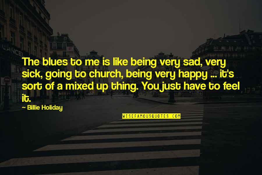 Being Very Happy Quotes By Billie Holiday: The blues to me is like being very