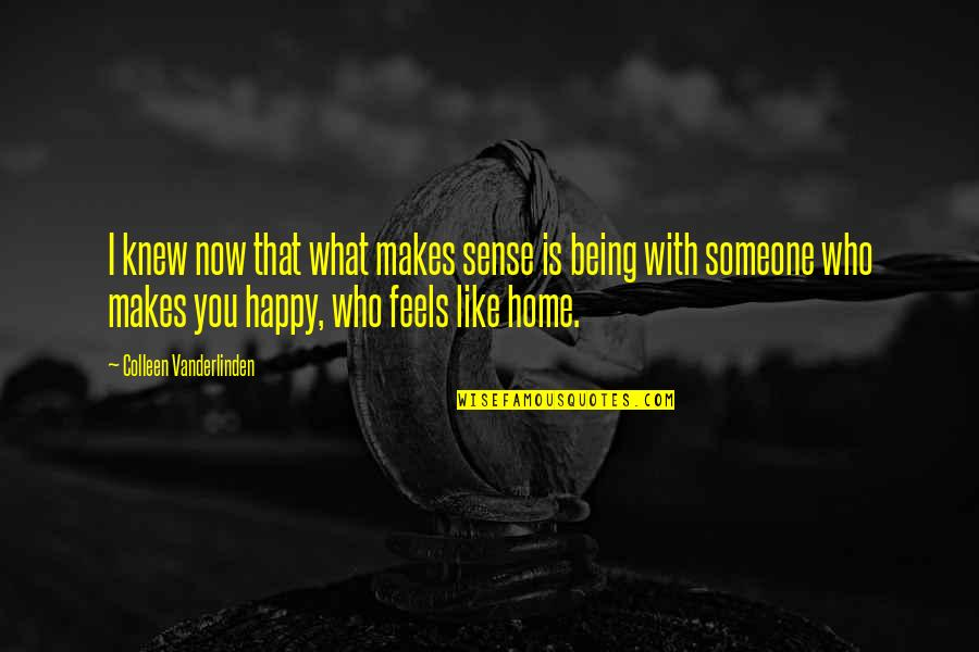 Being Very Happy Quotes By Colleen Vanderlinden: I knew now that what makes sense is