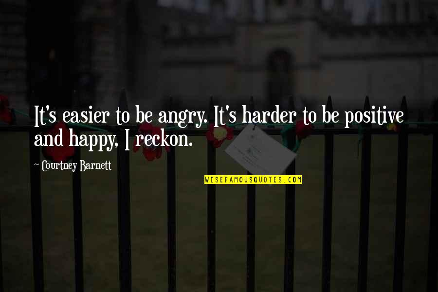 Being Very Happy Quotes By Courtney Barnett: It's easier to be angry. It's harder to