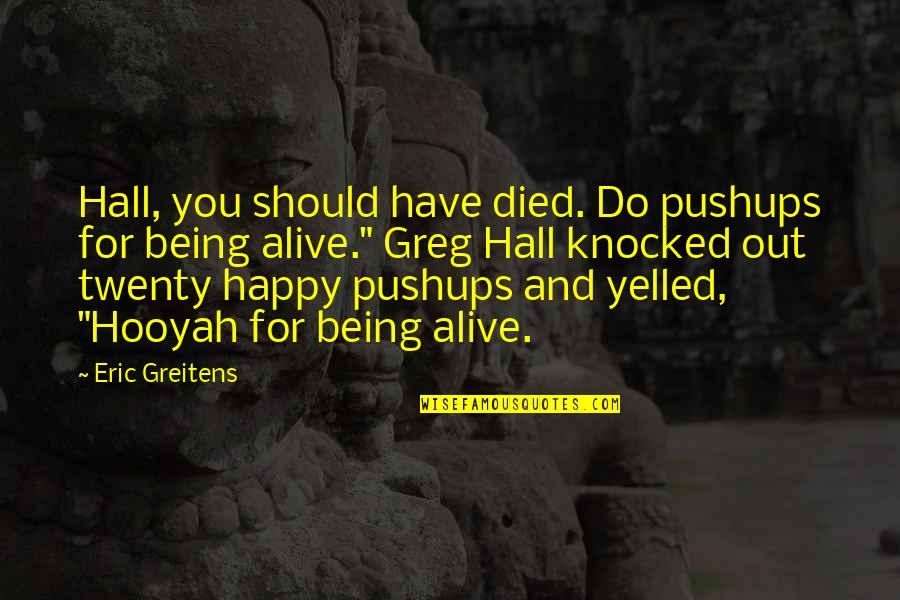 Being Very Happy Quotes By Eric Greitens: Hall, you should have died. Do pushups for
