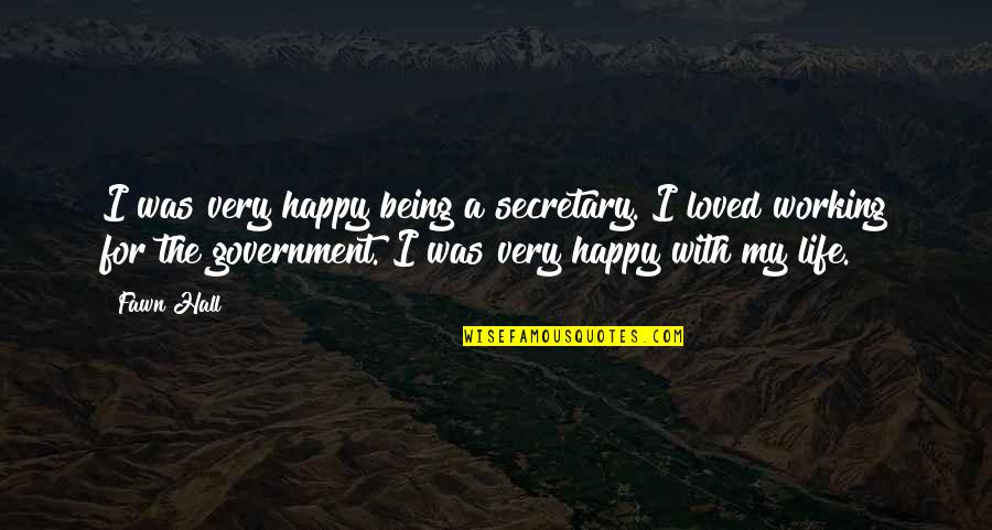 Being Very Happy Quotes By Fawn Hall: I was very happy being a secretary. I