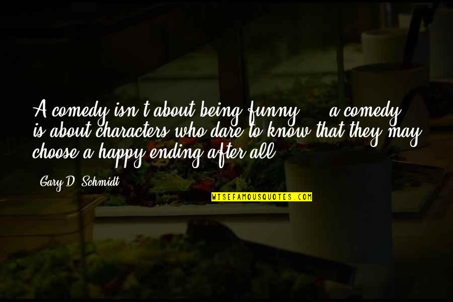 Being Very Happy Quotes By Gary D. Schmidt: A comedy isn't about being funny ... a