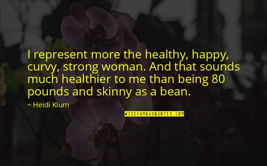 Being Very Happy Quotes By Heidi Klum: I represent more the healthy, happy, curvy, strong