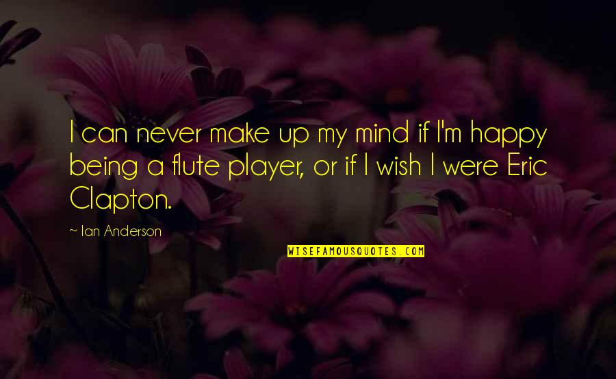 Being Very Happy Quotes By Ian Anderson: I can never make up my mind if