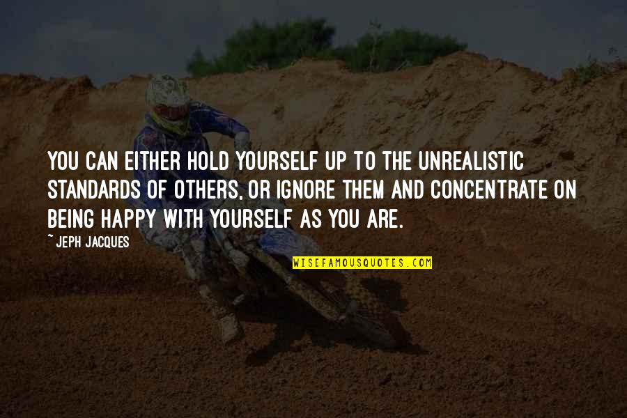 Being Very Happy Quotes By Jeph Jacques: You can either hold yourself up to the