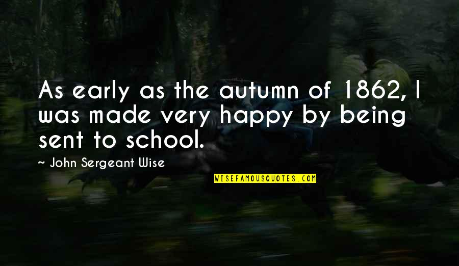 Being Very Happy Quotes By John Sergeant Wise: As early as the autumn of 1862, I