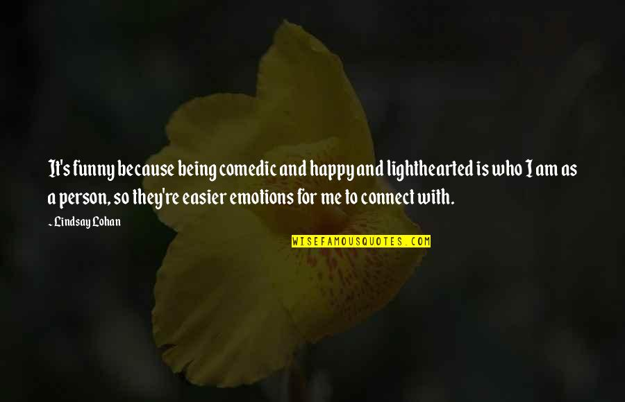 Being Very Happy Quotes By Lindsay Lohan: It's funny because being comedic and happy and