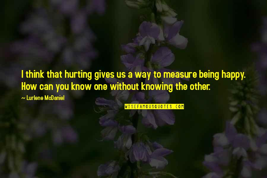 Being Very Happy Quotes By Lurlene McDaniel: I think that hurting gives us a way