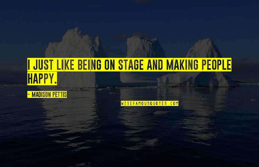 Being Very Happy Quotes By Madison Pettis: I just like being on stage and making