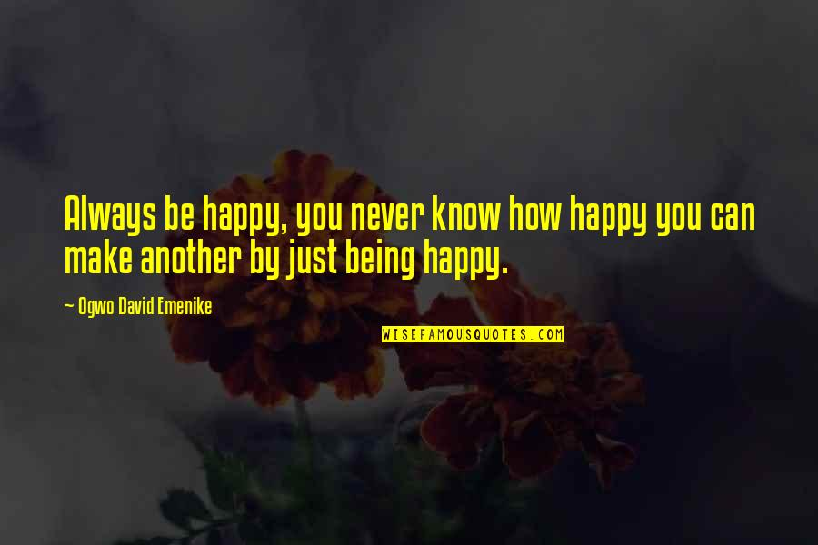 Being Very Happy Quotes By Ogwo David Emenike: Always be happy, you never know how happy