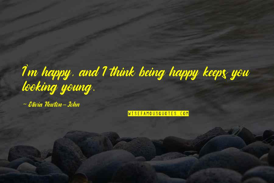Being Very Happy Quotes By Olivia Newton-John: I'm happy, and I think being happy keeps