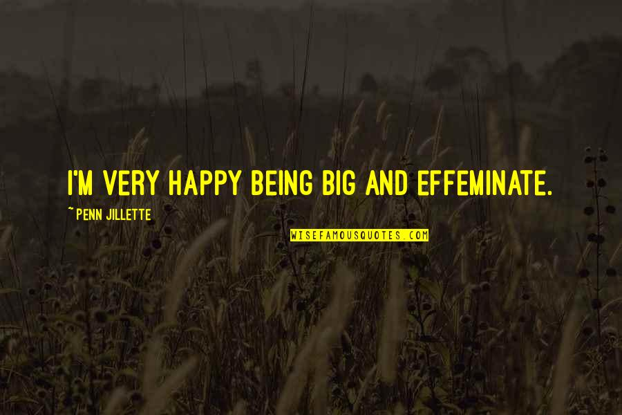 Being Very Happy Quotes By Penn Jillette: I'm very happy being big and effeminate.