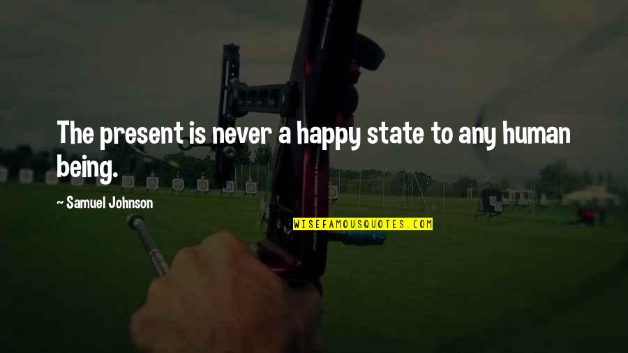 Being Very Happy Quotes By Samuel Johnson: The present is never a happy state to