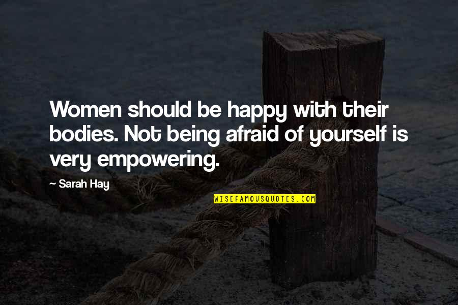 Being Very Happy Quotes By Sarah Hay: Women should be happy with their bodies. Not