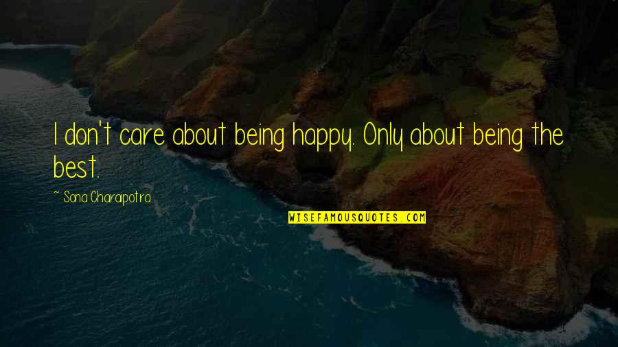 Being Very Happy Quotes By Sona Charaipotra: I don't care about being happy. Only about