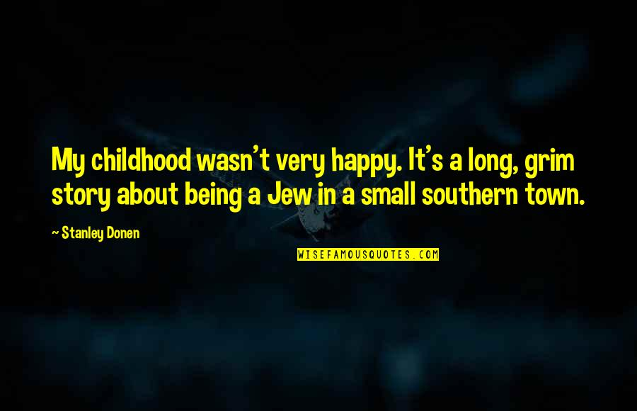 Being Very Happy Quotes By Stanley Donen: My childhood wasn't very happy. It's a long,