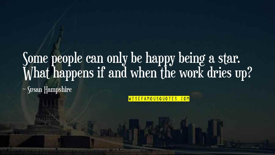 Being Very Happy Quotes By Susan Hampshire: Some people can only be happy being a