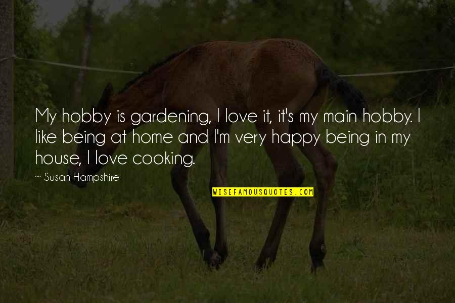 Being Very Happy Quotes By Susan Hampshire: My hobby is gardening, I love it, it's
