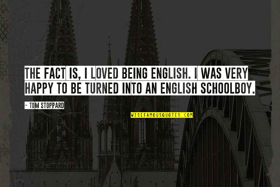 Being Very Happy Quotes By Tom Stoppard: The fact is, I loved being English. I