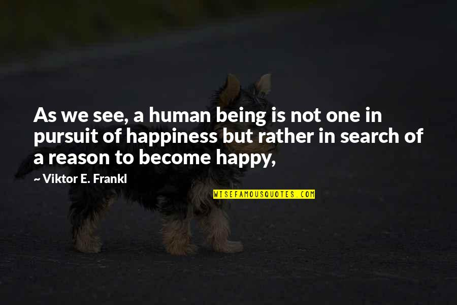 Being Very Happy Quotes By Viktor E. Frankl: As we see, a human being is not
