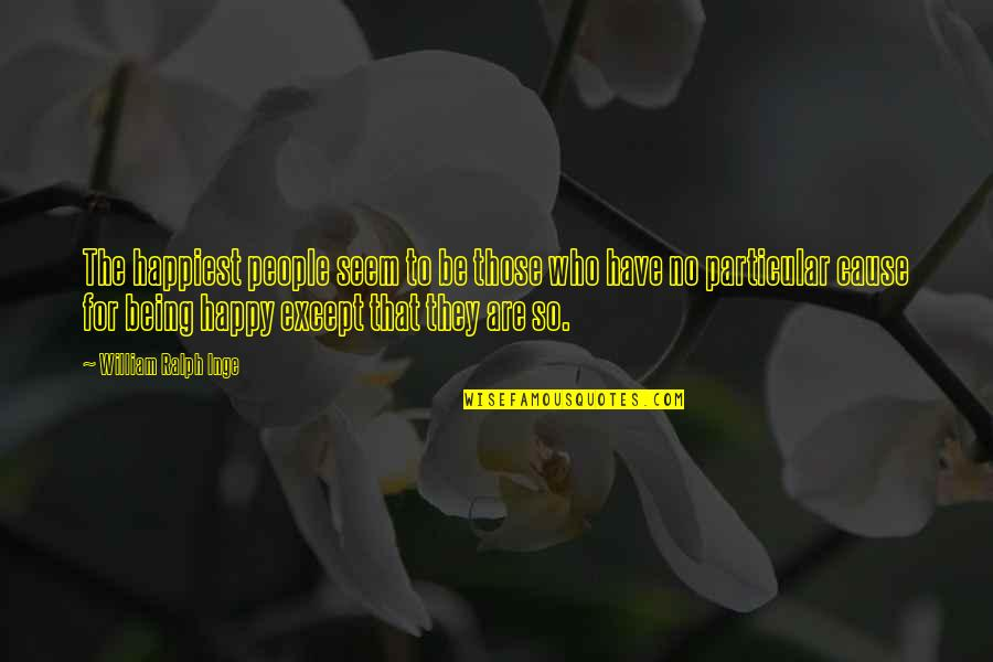 Being Very Happy Quotes By William Ralph Inge: The happiest people seem to be those who