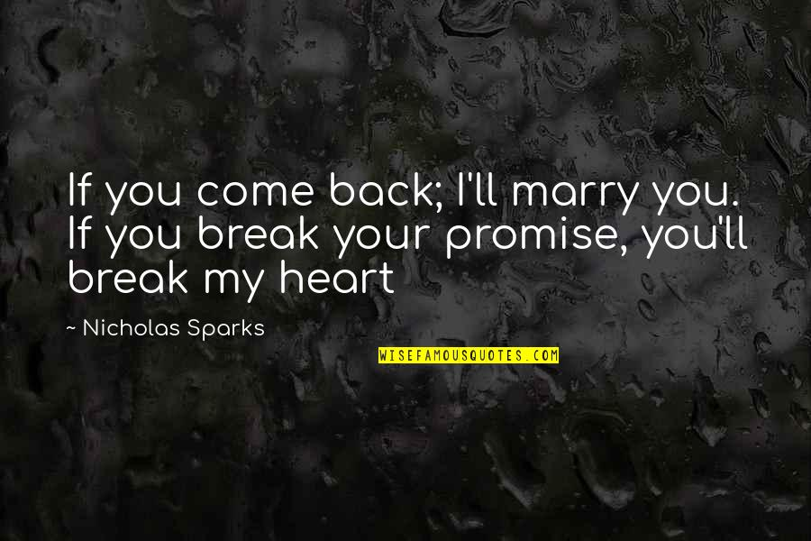 Being Villainous Quotes By Nicholas Sparks: If you come back; I'll marry you. If